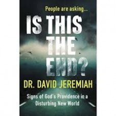 Is This the End? - Signs of God's Providence in a Disturbing New World - Dr  David Jeremiah