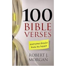 One Hundred Bible Verses Everyone Should Know by Heart - Robert J Morgan