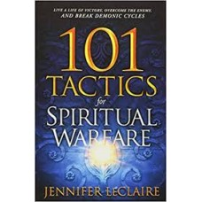 One Hundred and One Tactics for Spiritual Warfare - Jennifer LeClaire