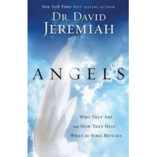 Angels - What the Bible Reveals about the Messengers of Heaven - Dr David Jeremiah