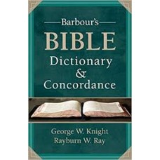 Barbour's Bible Dictionary & Concordance - George W Knight, Rayburn W Ray