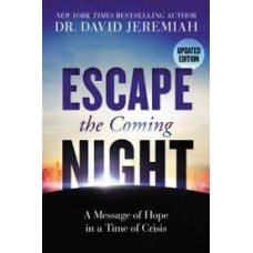 Escape the Coming Night - A Message of Hope in a Time of Crisis - Dr David Jeremiah