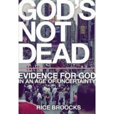 God's Not Dead - Evidence for God in an Age of Uncertainty - Rice  Broocks