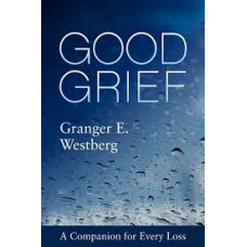 Good Grief - A Companion For Every Loss - Granger E Westberg