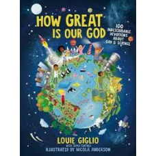 How Great is our God 100 Indescribable Devotions About God & Science - Louie Giglio with Tama Fortner