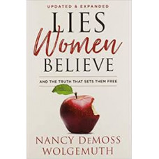 Lies Women Believe and the Truth that Sets Them Free - Nancy DeMoss Wolgemuth