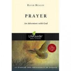 Prayer - An Adventure with God - Life Guide Bible Study - David Healey
