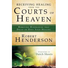 Receiving Healing from the Courts of Heaven - Robert Henderson
