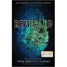 Revealed - Discovering Your True Identity in Christ - Stephen and Alex Kendrick with Troy schmidt