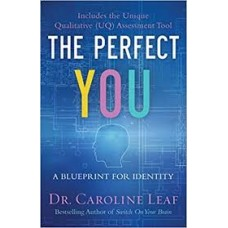 The Perfect You - A Blueprint for Identity - Dr Caroline Leaf