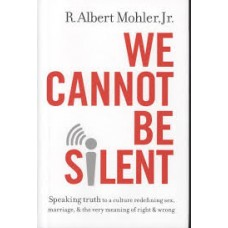 We Cannot Be Silent - R Albert Mohler Jr - Hard Cover