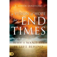 A Vision of Hope for the End Times - R Loren Sandford