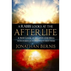 A Rabbi Looks at the Afterlife - a New Look at Heaven & Hell - Jonathan Bernis