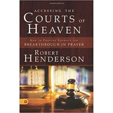 Accessing the Courts of Heaven - Robert Henderson