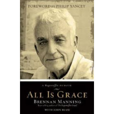 All Is Grace - Brennan Manning With John Blase