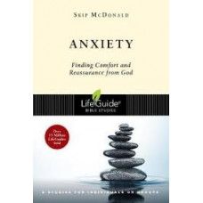 Anxiety - Finding Comfort and Reassurance from God - Life Guide Bible Study - Skip McDonald