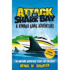 Attack at Shark Bay - A Riwaka Gang Adventure - Denis W Shuker
