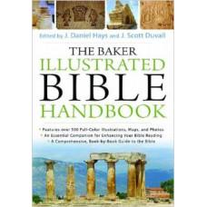 The Baker Illustrated Bible Handbook - Edited by J Daniel Hays & J Scott Duvall