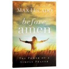 Before Amen - the Power of Simple Prayer - Max Lucado