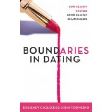 Boundaries in Dating: How Healthy Choices Grow Healthy Relationships - Dr Henry Cloud & Dr John Townsend