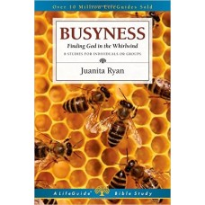 Busyness - Finding God in the Whirlwind - Life Guide Bible Study - Juanita Ryan
