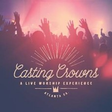 Casting Crowns - a Live Worship Experience - CD