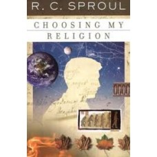Choosing My Religion - R C Sproul