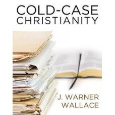 Cold  Case Christianity - a Homicide Detective Investigates the Claims of the Gospels - J Warner Wallace