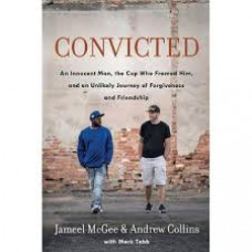 Convicted An Innocent Man the Cop Who Framed Him - Jameel McGee & Andrew Collins with Mark Tabb