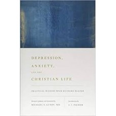 Depression, Anxiety, and the Christian Life - Practical Wisdom from Richard Baxter
