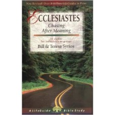 Ecclesiastes - Chasing after Meaning - Life Guide Bible Study - Bill & Teresa Syrios