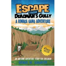 Escape From Deadman's Gully - A Riwaka Gang Adventure - Denis W Shuker