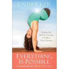 Everything Is Possible - Finding Faith & Courage to Follow Your Dreams - Jen Bricker With Sheryl Berk (hard cover)