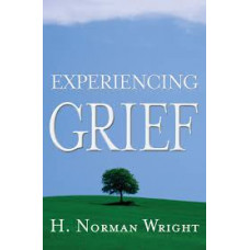 Experiencing Grief - H Norman Wright
