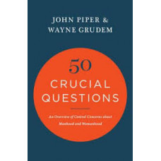 Fifty Crucial Questions - an Overview of Central Concerns About Manhood & Womanhood - John Piper / Wayne Grudem