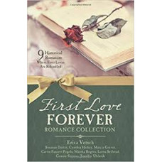 First Love Forever Romance Collection - 9 Historical Romances Where first loves are Rekindled