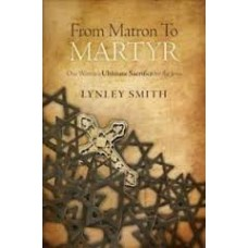From Matron to Martyr - One Woman's Ultimate Sacrifice for the Jews - Lynley Smith