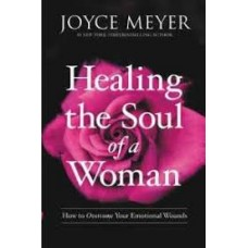 Healing the Soul of a Woman - How to Obvercome Your Emotional Wounds - Joyce Meyer