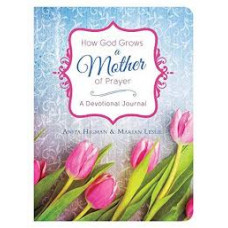 How God Grows a Mother of Prayer - A Devotional Journal - Anita Higman & Marian Leslie