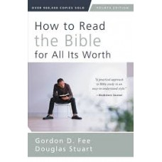 How to Read the Bible for All it's Worth - Gordon D Fee & Douglas Stuart