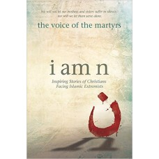 I Am n - Inspiring Stories of Christians Facing Islamic Extremists - the Voice of the Martyrs