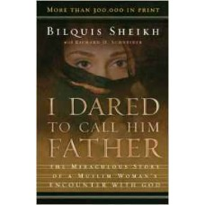 I Dared to Call Him Father - the Miraculous Story of a Muslim Woman's Encounter With God - Bilquis Sheikh, Richard H Schneider