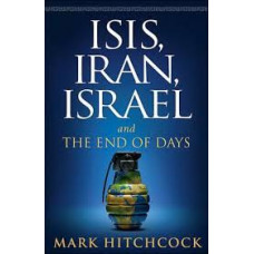 Isis, Iran, Israel and the End of Days - Mark Hitchcock
