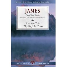 James - Faith that Works - Life Guide Bible Study - Andrew T and Phyllis J Le Peau