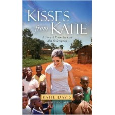 Kisses From Katie - a Story of Relentless Love & Redemption - Katie Davis With Beth Clark