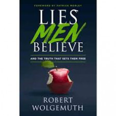 Lies Men Believe and the Truth That Sets Them Free - Robert Wolgemuth