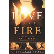 Love Like Fire - the Story of Heidi Baker - Cassandra Soars