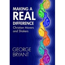 Making a Real Difference - Christian Movers & Shakers - George Bryant