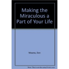 Making the Miraculous a Part of Your Life - How You Can Share the Gospel With Power - Don Meares