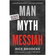 Man Myth Messiah - Answering History's Greatest Question - Rice Broocks
